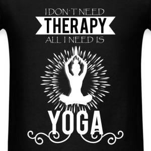 I don't need therapy all i need is Yoga  - Men's T-Shirt
