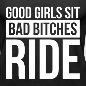 GOOD GIRLS SIT, BAD BITCHES RIDE Tanks - Women's Premium Tank Top