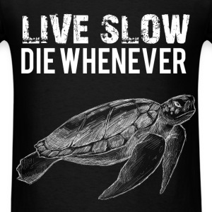 Live slow die whenever - Men's T-Shirt