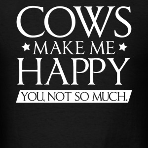 Cows Make Me Happy. You, Not So Much TShirt - Men's T-Shirt