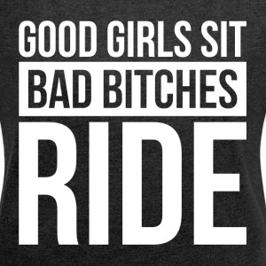 GOOD GIRLS SIT, BAD BITCHES RIDE T-Shirts - Women´s Rolled Sleeve Boxy T-Shirt