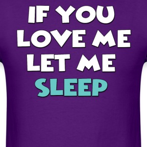 If you love me let me sleep - Men's T-Shirt
