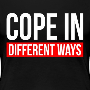 COPE IN DIFFERENT WAYS T-Shirts - Women's Premium T-Shirt