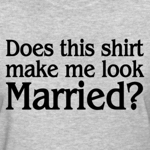 MAKE ME LOOK MARRIED T-Shirts - Women's T-Shirt