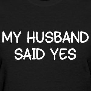 HUSBAND SAID YES T-Shirts - Women's T-Shirt