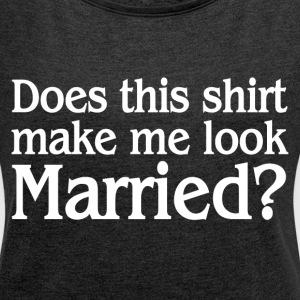 MAKE ME LOOK MARRIED T-Shirts - Women´s Roll Cuff T-Shirt