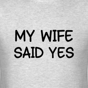 WIFE SAID YES T-Shirts - Men's T-Shirt
