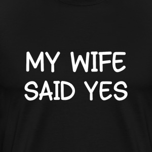 WIFE SAID YES T-Shirts - Men's Premium T-Shirt