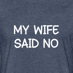 WIFE SAID NO T-Shirts - Fitted Cotton/Poly T-Shirt by Next Level