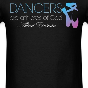 Dancers are athletes of god - Men's T-Shirt