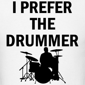 I Prefer The Drummer T-Shirts - Men's T-Shirt