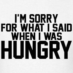 I am Sorry For What I Said When I Was Hungry T-Shirts - Men's T-Shirt