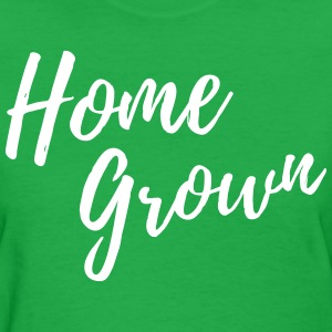 Home Grown T-Shirts - Women's T-Shirt