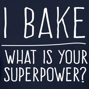 I bake what is your superpower? T-Shirts - Women's T-Shirt