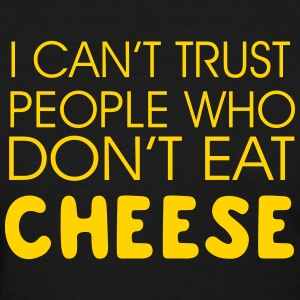 I can't trust people who don't eat cheese T-Shirts - Women's T-Shirt