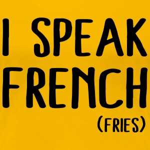 I speak French (fries) T-Shirts - Women's Premium T-Shirt