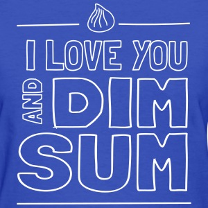 I love you and dim sum T-Shirts - Women's T-Shirt
