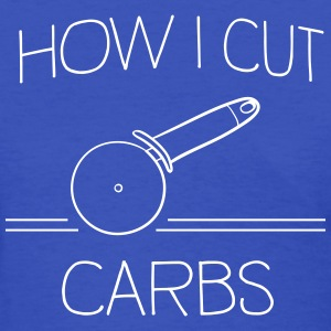 How I cut carbs (Pizza Cutter) T-Shirts - Women's T-Shirt