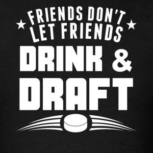 Friends Don't Let Friends Drink And Draft - Men's T-Shirt