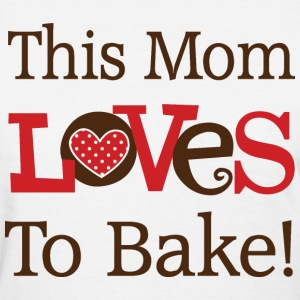 Mom Loves to Bake Gift T-Shirts - Women's T-Shirt