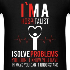 I'm a hospitalist i solve problems you don't know  - Men's T-Shirt