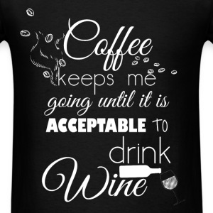 Coffee keeps me going until it is acceptable to dr - Men's T-Shirt