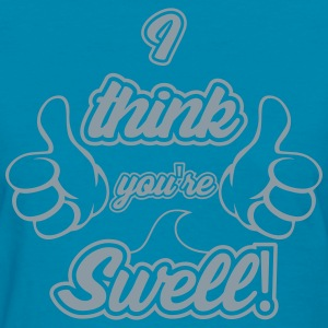 I think you're swell! T-Shirts - Women's T-Shirt
