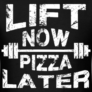 Lift Now, Pizza Later T-Shirts - Men's T-Shirt