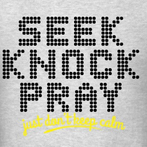 Seek, Knock and Pray - Men's T-Shirt