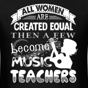 Few Women Become Music Teacher Shirt - Men's T-Shirt