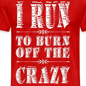 I Run To Burn Off The Crazy T-Shirts - Men's Premium T-Shirt