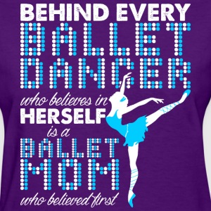 BehBehind Every Ballet Dancer Ballet Mom T-Shirts - Women's T-Shirt
