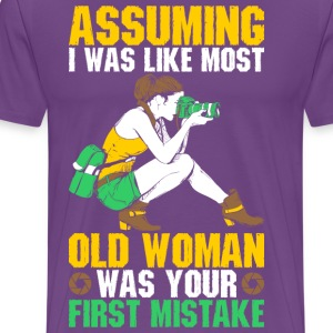 Assuming I Was Assuming I Was Like Most Old Woman  T-Shirts - Men's Premium T-Shirt