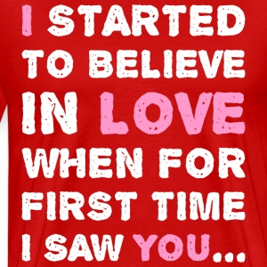 I Started To Believe In Love First Time Saw You T-Shirts - Men's Premium T-Shirt