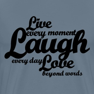 Live every moment Laugh every day Love beyond word - Men's Premium T-Shirt