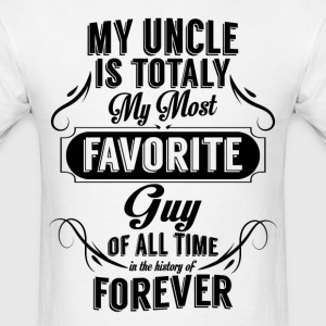 My Uncle Is Totally My Most Favorite Guy T-Shirts - Men's T-Shirt