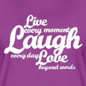 Live every moment Laugh every day Love beyond word - Women's Premium T-Shirt