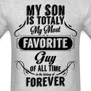 My Son Is Totally My Most Favorite Guy T-Shirts - Men's T-Shirt