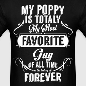my poppy is totally my most favorite guy T-Shirts - Men's T-Shirt