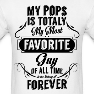 My Pops Is Totally My Most Favorite Guy T-Shirts - Men's T-Shirt
