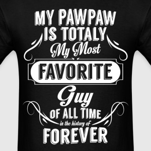 my papaw is totally my most favorite guy T-Shirts - Men's T-Shirt