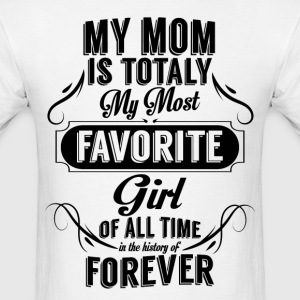 My Mom Is Totally My Most Favorite Girl T-Shirts - Men's T-Shirt