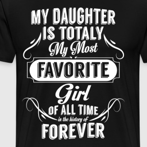 My Daughter Is Totally My Most Favorite Girl T-Shirts - Men's Premium T-Shirt