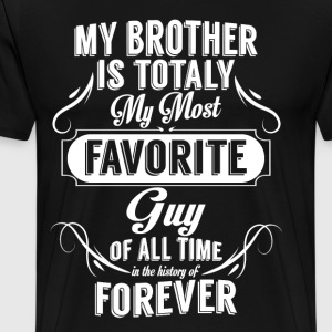 My Brother Is Totally My Most Favorite Guy T-Shirts - Men's Premium T-Shirt