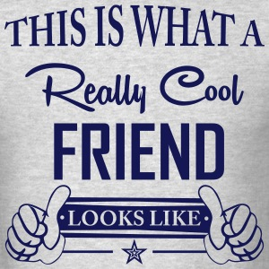 This Is What a Really Cool Friend Looks Like T-Shirts - Men's T-Shirt