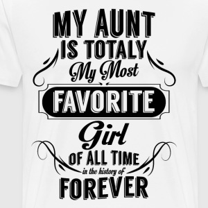 My Aunt Is Totally My Most Favorite Girl T-Shirts - Men's Premium T-Shirt