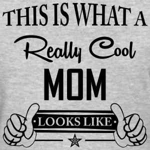This Is What a Really Cool Mom Looks Like T-Shirts - Women's T-Shirt