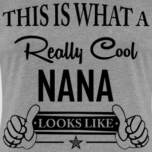 This Is What a Really Cool Nana Looks Like T-Shirts - Women's Premium T-Shirt