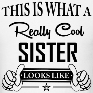This Is What A Really Cool Sister Looks Like T-Shirts - Men's T-Shirt