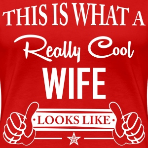 This Is What A Really Cool Wife Looks Like T-Shirts - Women's Premium T-Shirt